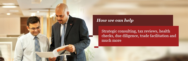 PwC can help you with strategic consulting, tax reviews, health checks, due diligence, trade facilitation and much more.